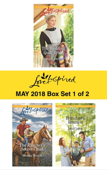 Harlequin Love Inspired May 2018 - Box Set 1 of 2 - The Wedding Quilt Bride\The Rancher's Secret Child\Hometown Reunion ebook by Marta Perry,Lisa Carter,Brenda Minton