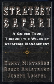 Strategy Safari - A Guided Tour Through The Wilds of Strategic Mangament ebook by Bruce Ahlstrand,Joseph Lampel,Henry Mintzberg