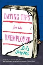 Dating Tips for the Unemployed ebook by Iris Smyles