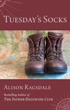 Tuesday's Socks ebook by Alison Ragsdale