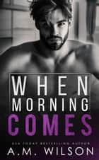 When Morning Comes - Arrow Creek, #2 ebook by A.M. Wilson