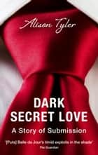 Dark Secret Love: A Story of Submission ebook by Alison Tyler