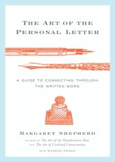 The Art of the Personal Letter - A Guide to Connecting Through the Written Word ebook by Margaret Shepherd,Sharon Hogan