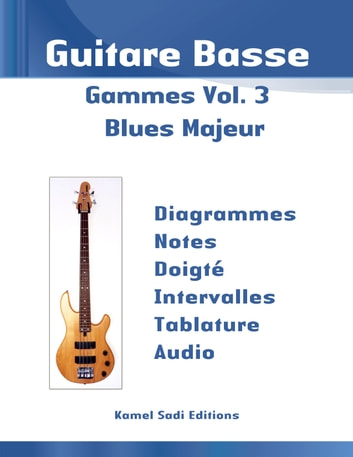 Guitare Basse Gammes Vol. 3 - Blues Majeur eBook by Kamel Sadi