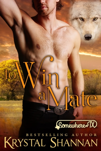 To Win A Mate - Somewhere, TX ebook by Krystal Shannan
