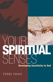 Your Spiritual Senses - Developing Sensitivity to God ebook by Terry Swan