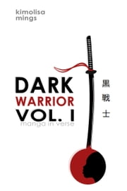 Dark Warrior Vol. I (manga in verse) ebook by Kimolisa Mings