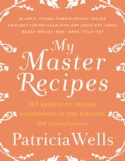 My Master Recipes ebook by Patricia Wells