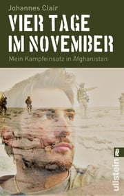 Vier Tage im November - Mein Kampfeinsatz in Afghanistan ebook by Johannes Clair