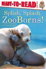 Splish, Splash, ZooBorns! ebook by Andrew Bleiman,Chris Eastland