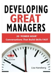 Developing Great Managers - 20 Power-Hour Conversations That Build Skills Fast ebook by Haneberg, Lisa