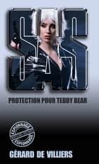 SAS 46 Protection pour Teddy Bear ebook by Gérard de Villiers