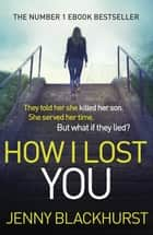 How I Lost You - The Number 1 Ebook Bestseller ebook by