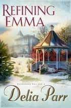 Refining Emma (Candlewood Trilogy Book #2) ebook by Delia Parr
