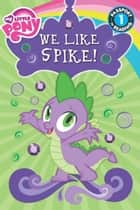 My Little Pony: We Like Spike! ebook by Jennifer Fox