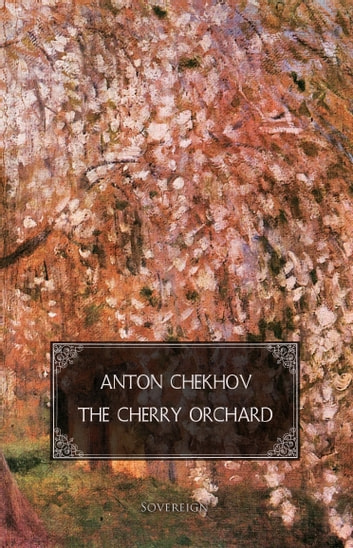 The Cherry Orchard - A comedy in four acts ebook by Anton Chekhov