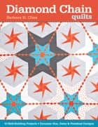 Diamond Chain Quilts - 10 Skill-Building Projects • Dynamic Star, Daisy & Pinwheel ebook by Barbara H. Cline