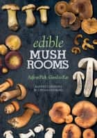 Edible Mushrooms ebook by Barbro Forsberg,Stefan Lindberg