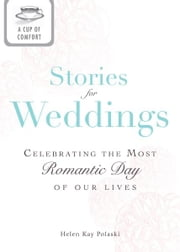 A Cup of Comfort Stories for Weddings: Celebrating the most romantic day of our lives ebook by Helen Kay Polaski