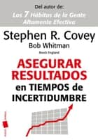 Asegurar resultados en tiempos de incertidumbre ebook by Stephen R. Covey, Bob Whitman, Breck England,...