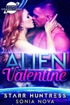 Alien Valentine: Cosmic Connections ebook by Sonia Nova, Starr Huntress