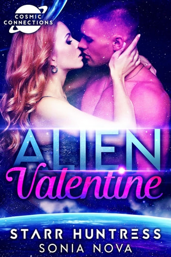 Alien Valentine: Cosmic Connections eBook by Sonia Nova,Starr Huntress