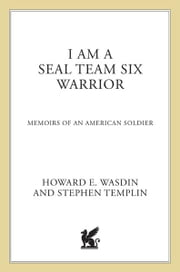 I Am a SEAL Team Six Warrior - Memoirs of an American Soldier ebook by Howard E. Wasdin,Stephen Templin