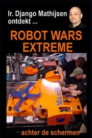 Robot Wars Extreme, 2001 ebook by Ir. Django Mathijsen