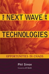 The Next Wave of Technologies - Opportunities in Chaos ebook by Phil Simon