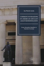 Common Foundations of American and East Asian Modernisation ebook by Ian Patrick Austin