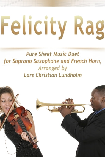 Felicity Rag Pure Sheet Music Duet for Soprano Saxophone and French Horn, Arranged by Lars Christian Lundholm ebook by Pure Sheet Music