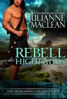 Rebell der Highlands - Eine Highlander-Kurzgeschichte ebook by Julianne MacLean