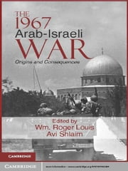 The 1967 Arab-Israeli War - Origins and Consequences ebook by Wm Roger Louis,Avi Shlaim
