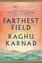 Farthest Field: An Indian Story of the Second World War ebook by Raghu Karnad