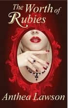 The Worth of Rubies - A Victorian Short Mystery ebook by Anthea Lawson