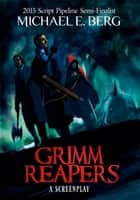 Grimm Reapers ebook by Michael E Berg