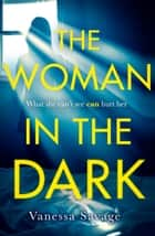 The Woman in the Dark - The must-read addictive thriller of 2019 ebook by Vanessa Savage