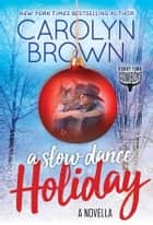 A Slow Dance Holiday ebook by Carolyn Brown
