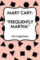 "Mary Cary: ""Frequently Martha"" ebook by Kate Langley Bosher"