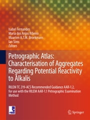 Petrographic Atlas: Characterisation of Aggregates Regarding Potential Reactivity to Alkalis - RILEM TC 219-ACS Recommended Guidance AAR-1.2, for Use with the RILEM AAR-1.1 Petrographic Examination Method ebook by Isabel Fernandes, Maria dos Anjos Ribeiro, Maarten A T M Broekmans,...