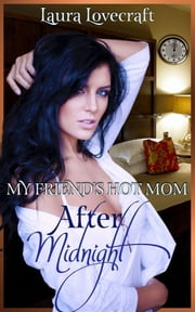 My Friend's Hot Mom: After Midnight ebook by Laura Lovecraft