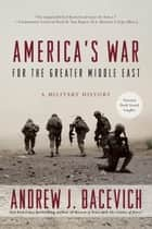 America's War for the Greater Middle East ebook by Andrew J. Bacevich