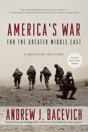 America's War for the Greater Middle East - A Military History ebook by Andrew J. Bacevich