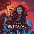 The Camelot Betrayal audiobook by Kiersten White