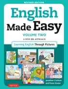 English Made Easy Volume Two - A New ESL Approach: Learning English Through Pictures ebook by Jonathan Crichton, Pieter Koster