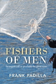 Fishers of Men - An urgent call to proclaim the good news ebook by Frank Padilla