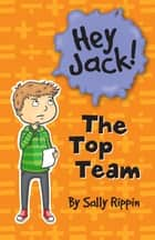 Hey Jack: The Top Team ebook by Sally Rippin