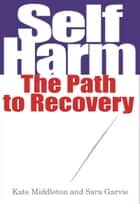 Self Harm - The Path to Recovery ebook by Kate Middleton