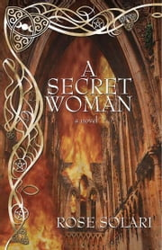 A Secret Woman - A Novel ebook by Rose Solari