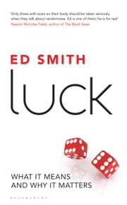 Luck - What It Means and Why It Matters ebook by Ed Smith